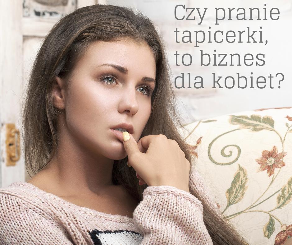 Czy pranie tapicerki, to dobry pomysł na biznes dla kobiet?